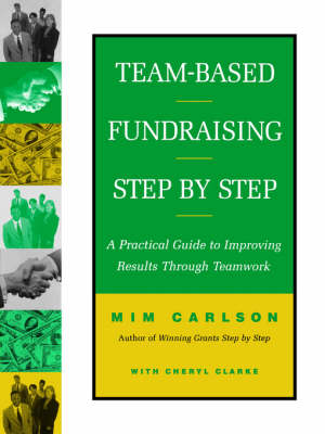 Team-Based Fundraising Step by Step: A Practical Guide to Improving Results Through Teamwork (Paperback)