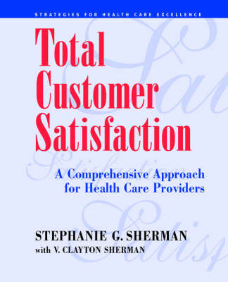 Total Customer Satisfaction: A Comprehensive Approach for Health Care Providers (Paperback)