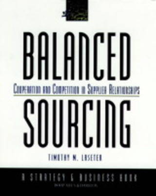 Balanced Sourcing: Cooperation and Competition in Supplier Relationships - J-B BAH Strategy & Business Series 1 (Hardback)