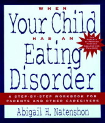 When Your Child Has an Eating Disorder: A Step-by-Step Workbook for Parents and Other Caregivers (Paperback)