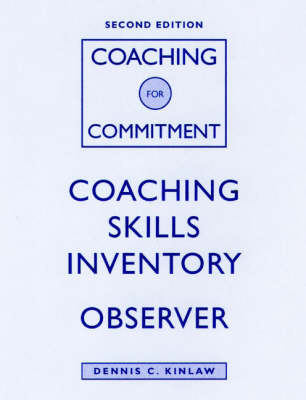 Coaching for Commitment: Coaching Skills Inventory: Interpersonal Strategies for Obtaining Superior Performance from Individuals and Teams (Paperback)