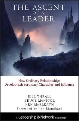The Ascent of a Leader: How Ordinary Relationships Develop Extraordinary Character and InfluenceA Leadership Network Publication - Jossey-Bass Leadership Network Series (Hardback)