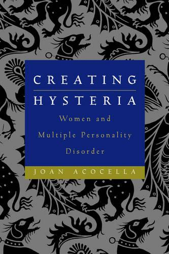 Creating Hysteria: Women and Multiple Personality Disorder (Paperback)