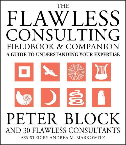 The Flawless Consulting Fieldbook and Companion: A Guide to Understanding Your Expertise (Paperback)
