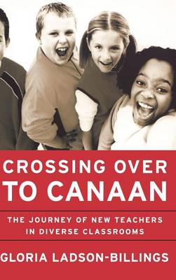Crossing Over to Canaan: The Journey of New Teachers in Diverse Classrooms (Hardback)