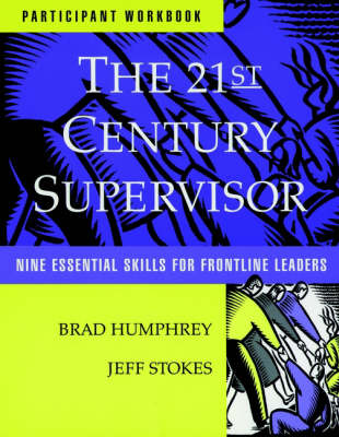 The 21st Century Supervisor: Participant Workbook and Self Assessment Sheet: Nine Essential Skills for Frontline Leaders (Paperback)