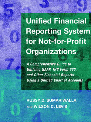 Unified Financial Reporting System for Not-for-Profit Organizations: A Comprehensive Guide to Unifying GAAP, IRS Form 990 and Other Financial Reports Using a Unified Chart of Accounts (Paperback)