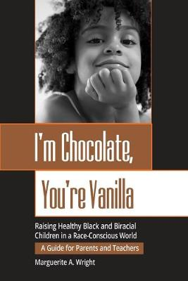I'm Chocolate, You're Vanilla: Raising Healthy Black and Biracial Children in a Race-Conscious World (Paperback)