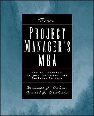 The Project Manager's MBA: How to Translate Project Decisions into Business Success (Hardback)