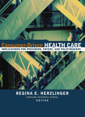 Consumer-Driven Health Care: Implications for Providers, Payers, and Policy-Makers (Hardback)