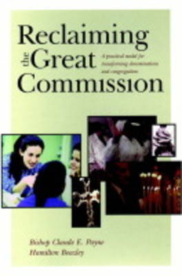 Reclaiming the Great Commission: A Practical Model for Transforming Denominations and Congregations (Hardback)