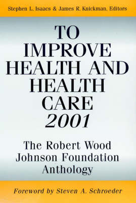 To Improve Health and Health Care 2001: The Robert Wood Johnson Foundation Anthology - Public Health/Robert Wood Johnson Foundation Anthology (Paperback)
