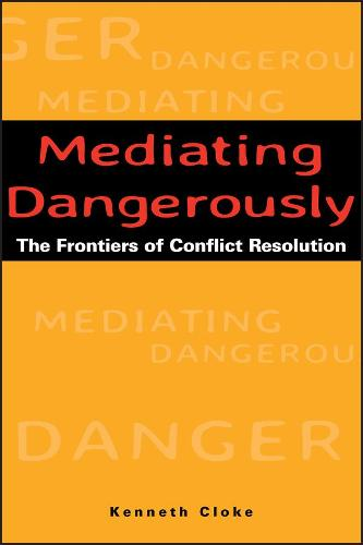 Mediating Dangerously: The Frontiers of Conflict Resolution (Hardback)