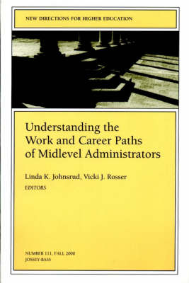Understanding the Work and Career Paths of Midlevel Administrators: New Directions for Higher Education, Number 111 - J-B HE Single Issue Higher Education (Paperback)