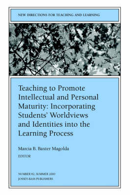 Teaching to Promote Intellectual and Personal Maturity Incorporating Students' Worldviews and Identities into the Learning Process: New Directions for Teaching and Learning, Number 82 - J-B TL Single Issue Teaching and Learning (Paperback)