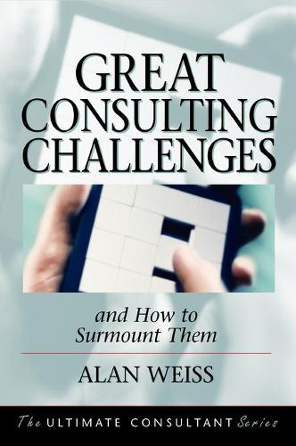Great Consulting Challenges: And How to Surmount Them (Hardback)