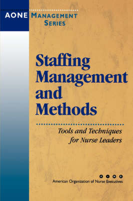 Staffing Management and Methods: Tools and Techniques for Nurse Leaders - J-B AHA Press (Paperback)
