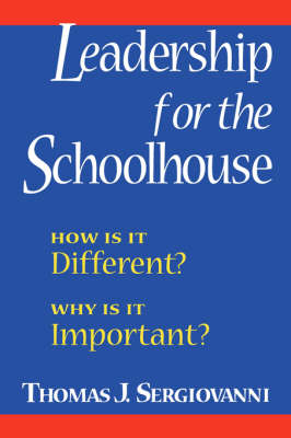 Leadership for the Schoolhouse: How Is It Different? Why Is It Important? (Paperback)