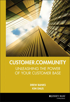 Customer.Community: Unleashing the Power of Your Customer Base (Hardback)