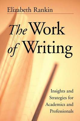 The Work of Writing: Insights and Strategies for Academics and Professionals (Paperback)