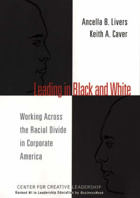 Leading in Black and White: Working Across the Racial Divide in Corporate America - J-B CCL (Center for Creative Leadership) (Hardback)