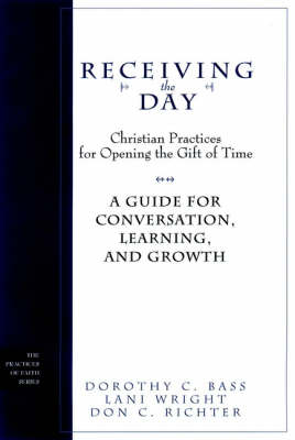 Receiving the Day: Christian Practices for Opening the Gift of Time, Study Guide for Conversation, Learning and Growth (Paperback)