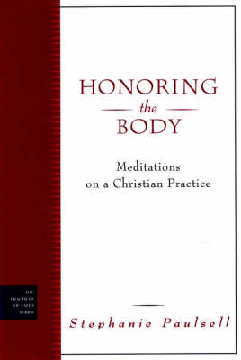 Honoring the Body: Study Guide: Meditations on a Christian Practice Guide for Conversation, Learning and Growth - J-B Practicing Our Faith S. (Paperback)