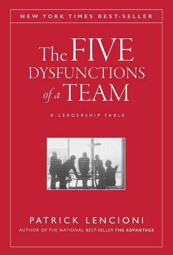 The Five Dysfunctions of a Team: A Leadership Fable - J-B Lencioni Series (Hardback)