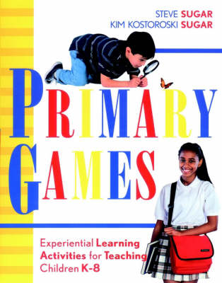 Primary Games: Experiential Learning Activities for Teaching Children K-8 (Paperback)