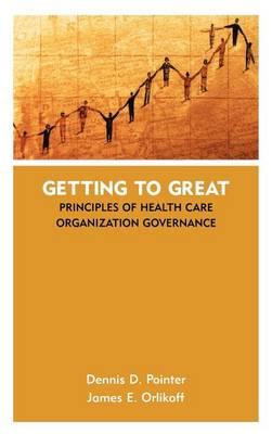 Getting to Great: Principles of Health Care Organization Governance (Hardback)