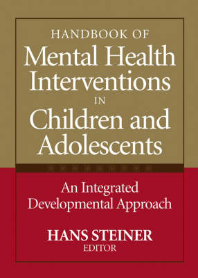 The Handbook of Mental Health Interventions in Children and Adolescents: An Integrated Developmental Approach (Hardback)