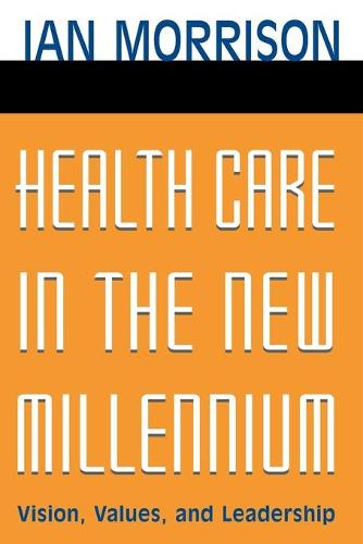 Health Care in the New Millennium: Vision, Values, and Leadership (Paperback)