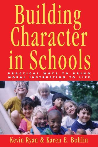 Building Character in Schools: Practical Ways to Bring Moral Instruction to Life (Paperback)