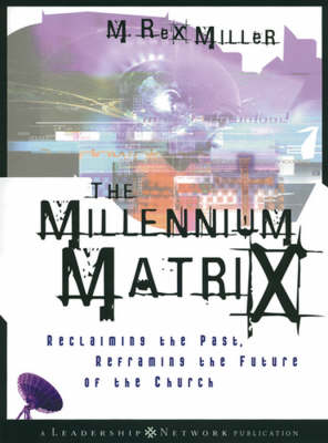 The Millennium Matrix: Reclaiming the Past, Reframing the Future of the Church - Jossey-Bass Leadership Network Series (Hardback)