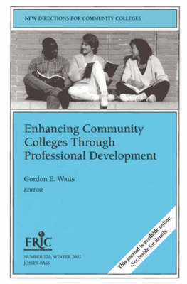 Enhancing Community Colleges Through Professional Development: New Directions for Community Colleges, Number 120 - J-B CC Single Issue Community Colleges (Paperback)