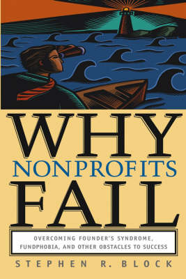 Why Nonprofits Fail: Overcoming Founder's Syndrome, Fund-phobia and Other Obstacles to Success (Hardback)