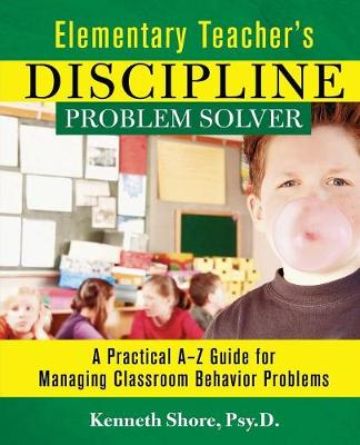 Elementary Teacher's Discipline Problem Solver: A Practical A-Z Guide for Managing Classroom Behavior Problems (Paperback)