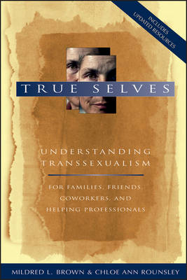 True Selves: Understanding Transsexualism--For Families, Friends, Coworkers, and Helping Professionals (Paperback)