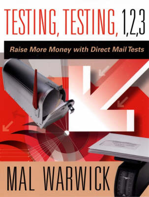 Testing, Testing 1, 2, 3: Raise More Money with Direct Mail Tests - The Mal Warwick Fundraising Series (Paperback)