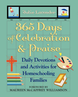365 Days of Celebration and Praise: Daily Devotions and Activities for Homeschooling Families (Paperback)