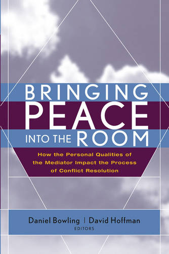 Bringing Peace Into the Room: How the Personal Qualities of the Mediator Impact the Process of Conflict Resolution (Hardback)
