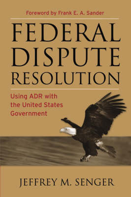 Federal Dispute Resolution: Using ADR with the United States Government (Hardback)