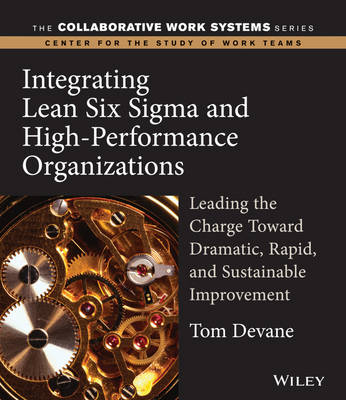 Integrating Lean Six Sigma and High-Performance Organizations: Leading the Charge Toward Dramatic, Rapid, and Sustainable Improvement - Collaborative Work Systems Series (Paperback)