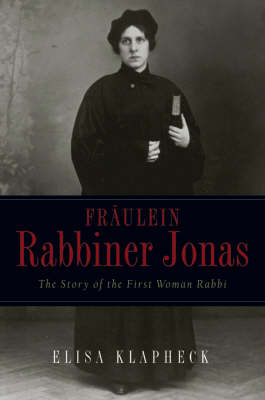 Fraulein Rabbiner Jonas: The Story of the First Woman Rabbi (Hardback)