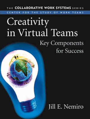 Creativity in Virtual Teams: Key Components for Success - Collaborative Work Systems Series (Paperback)