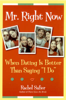 Mr. Right Now: When Dating is Better Than Saying I Do (Paperback)