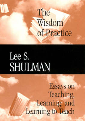 The Wisdom of Practice: Essays on Teaching, Learning, and Learning to Teach - Jossey-Bass/Carnegie Foundation for the Advancement of Teaching (Hardback)