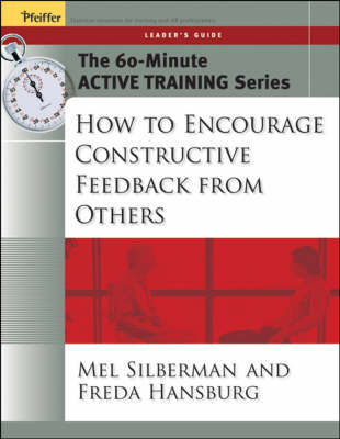 The 60-Minute Active Training Series: How to Encourage Constructive Feedback from Others, Leader's Guide - Active Training Series (Paperback)