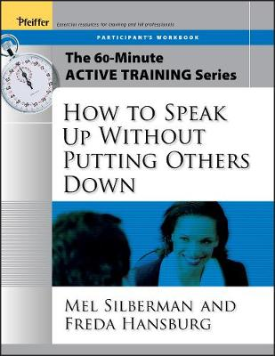The 60-Minute Active Training Series: How to Speak Up Without Putting Others Down, Participant's Workbook - Active Training Series (Paperback)
