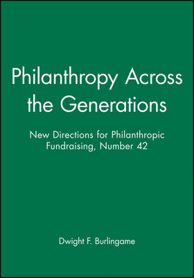 Philanthropy Across the Generations: New Directions for Philanthropic Fundraising, Number 42 - J-B PF Single Issue Philanthropic Fundraising (Paperback)